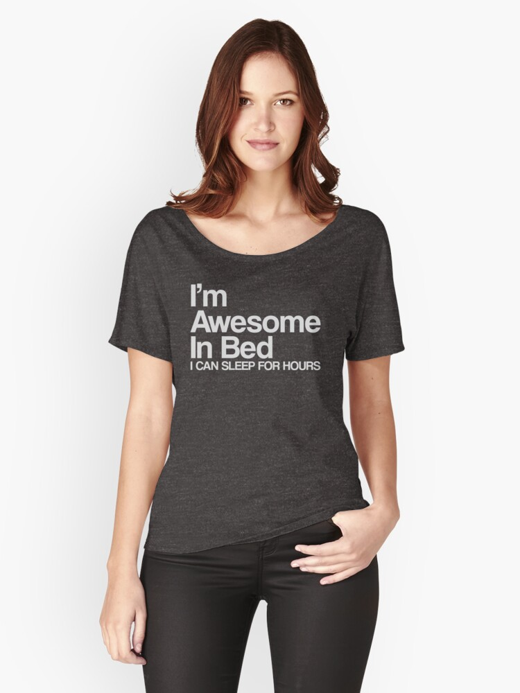 I'm Awesome In Bed Women's Relaxed Fit T-Shirt Front