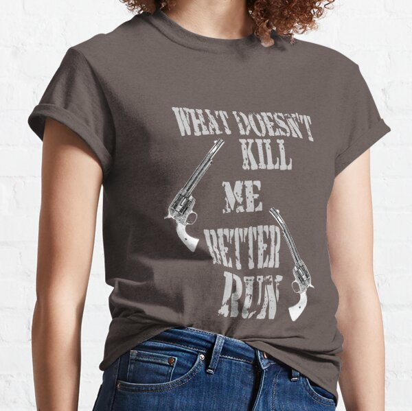 What Doesn't Kill Me..... Classic T-Shirt