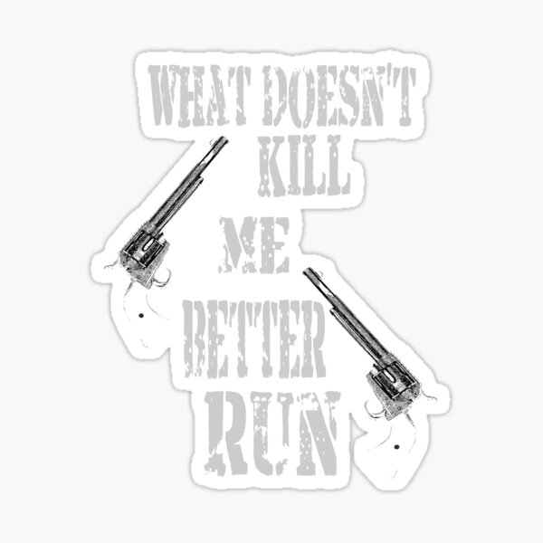 What Doesn't Kill Me..... Sticker