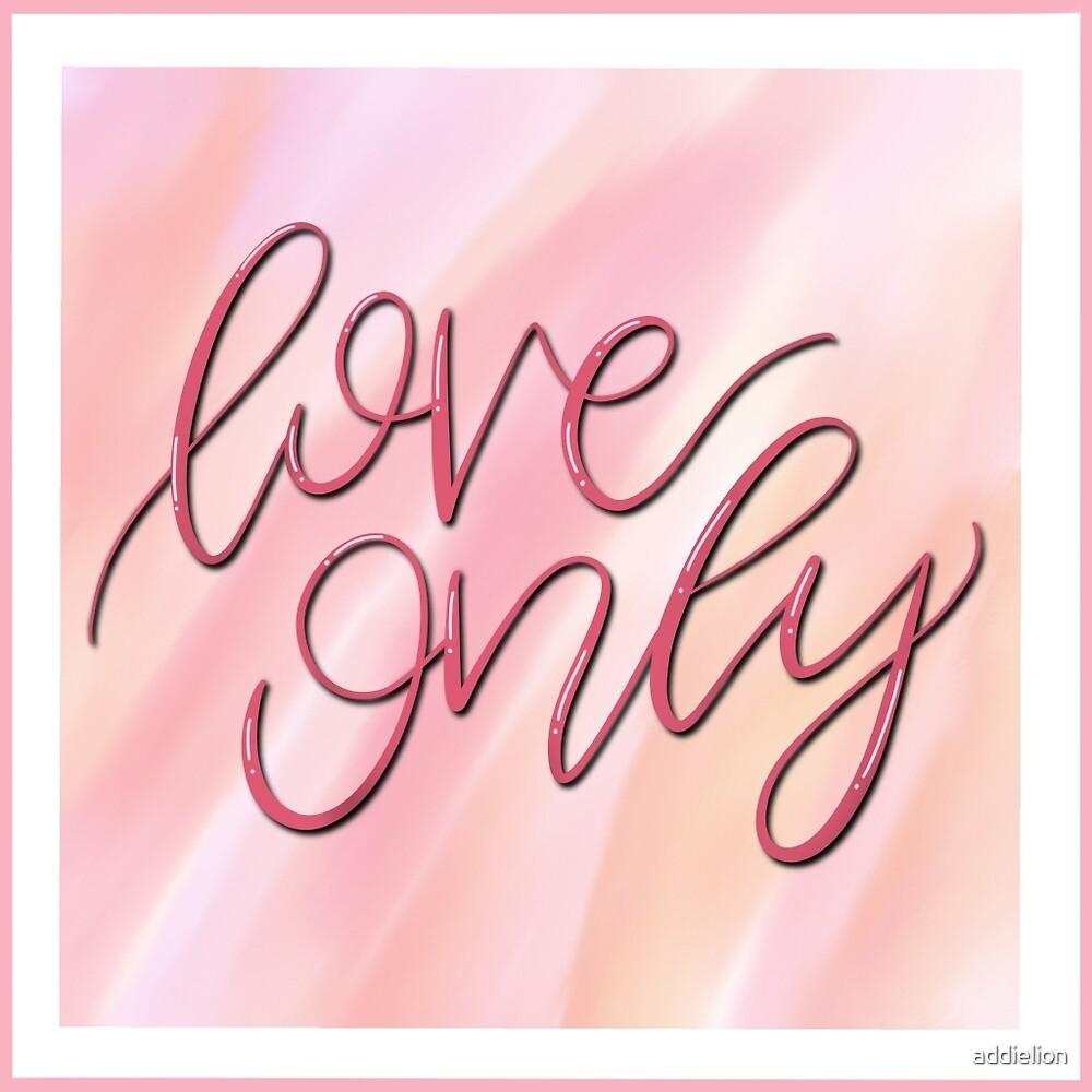 Love Only by addielion