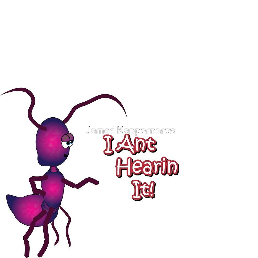 I ant hearing it by James Kappernaros