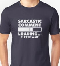 Sarcastic comment loading funny shirt  T-Shirt