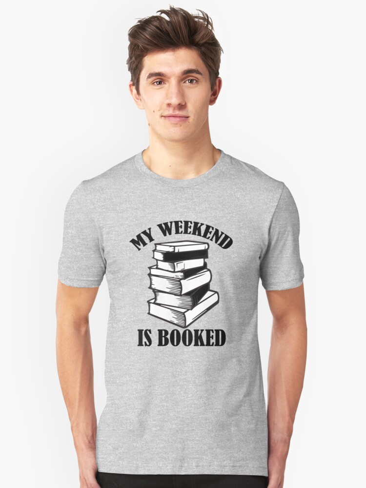 My weekend is booked funny saying shirt  Unisex T-Shirt Front