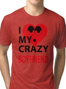 I LOVE MY CRAZY BOYFRIEND Tri-blend T-Shirt