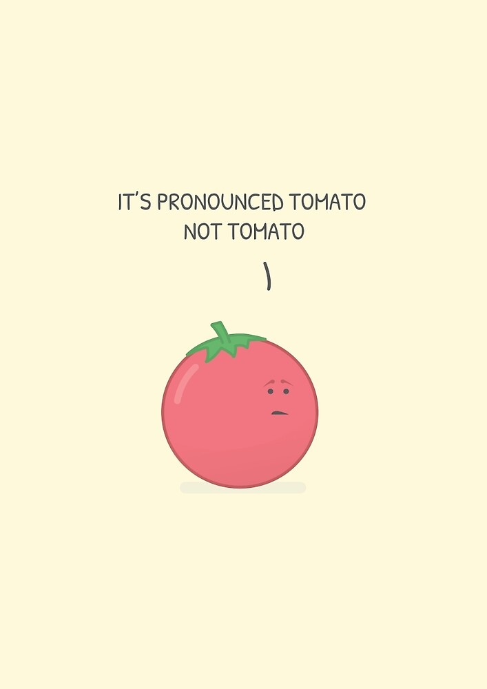 It's Pronounced Tomato by gruffalow
