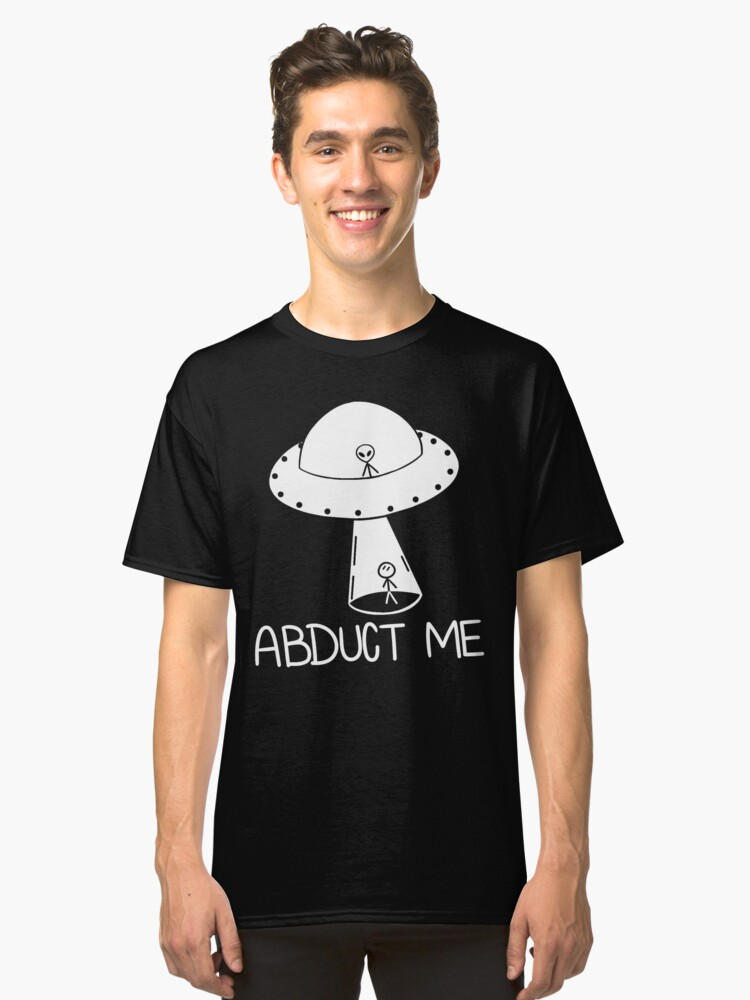 Abduct Me Classic T-Shirt Front