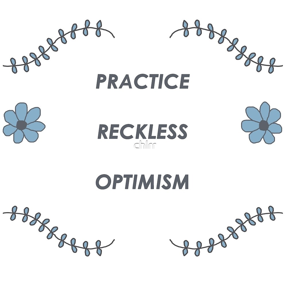 PRACTICE RECKLESS OPTIMISM - Hannah Hart by chlrr