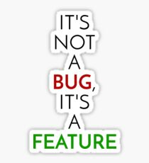 It's not a bug, it's a feature Sticker