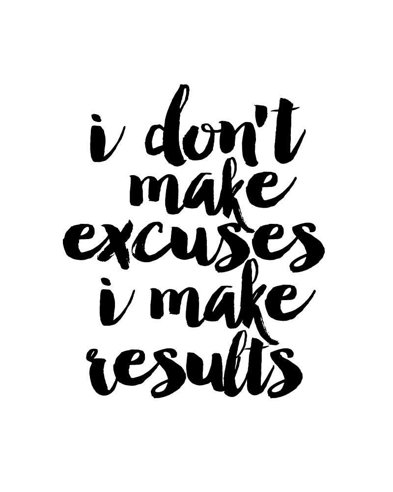 I Don't Make Excuses I Make Results Motivation Poster Success inspiration quote positive life picture print by Nathan Moore