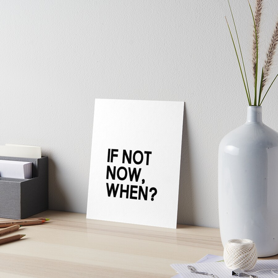 Apartment decor Home Decor IF NOT NOW Then When Print Indie Inspirational Print Gift Quote Print Gifts for Her Living Room Print