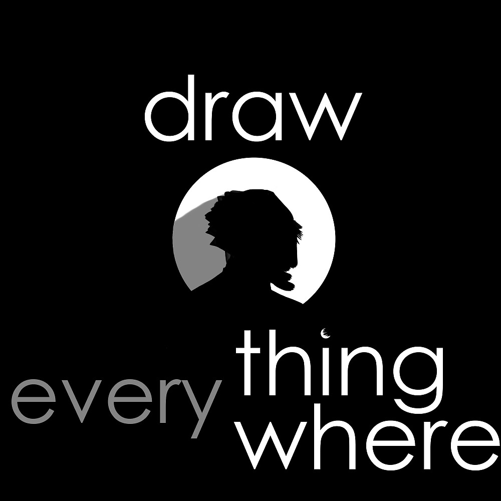 Draw Everything. everywhere by LifeIsFatum