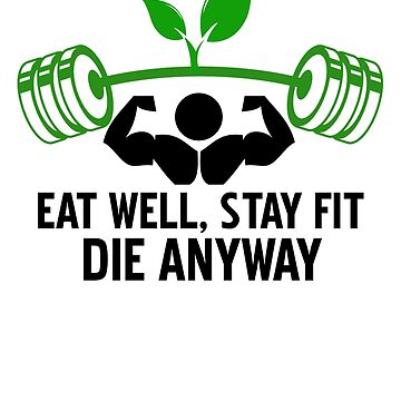 Eat well, stay fit, die anyway by outSticht