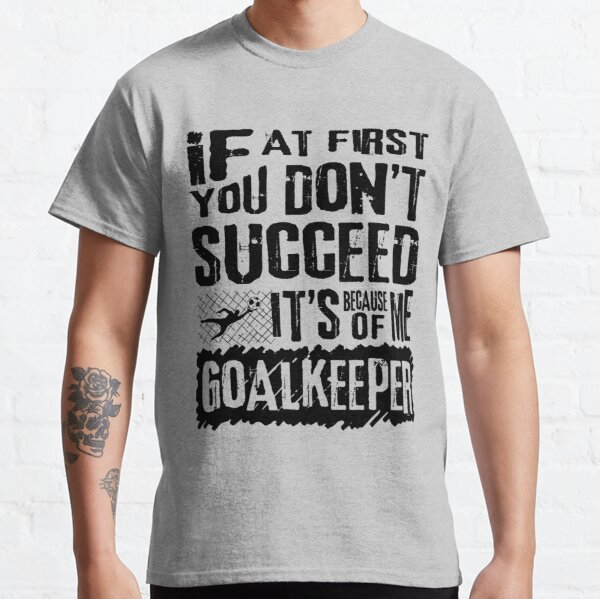 Funny Football Goalkeeper Quote Gifts Classic T-Shirt