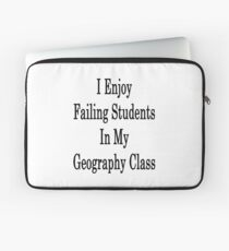 I Enjoy Failing Students In My Geography Class  Laptop Sleeve