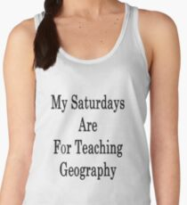 My Saturdays Are For Teaching Geography  Women's Tank Top