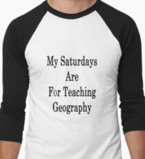 My Saturdays Are For Teaching Geography  Men's Baseball ¾ T-Shirt