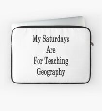My Saturdays Are For Teaching Geography  Laptop Sleeve