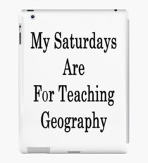 My Saturdays Are For Teaching Geography  iPad Case/Skin