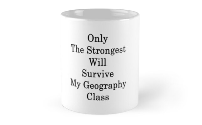 Only The Strongest Will Survive My Geography Class  by supernova23