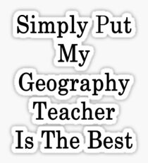 Simply Put My Geography Teacher Is The Best Sticker
