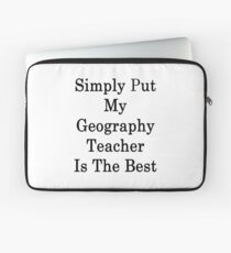 Simply Put My Geography Teacher Is The Best Laptop Sleeve