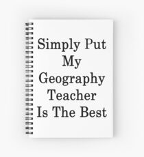 Simply Put My Geography Teacher Is The Best Spiral Notebook