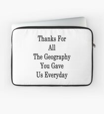 Thanks For All The Geography You Gave Us Everyday  Laptop Sleeve