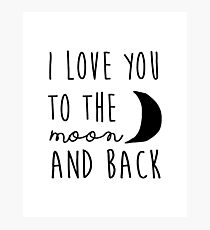 I love you to the moon and back nursery printable quote, printable women gift PRINTABLE art Photographic Print