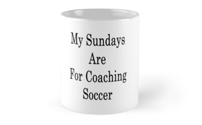 My Sundays Are For Coaching Soccer  by supernova23