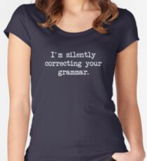 I'm Silently Correcting Your Grammar. Women's Fitted Scoop T-Shirt