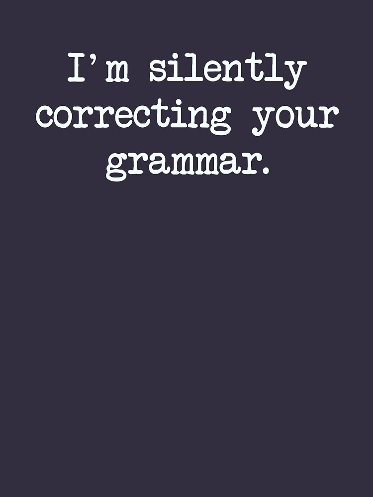 I'm Silently Correcting Your Grammar. | Unisex T-Shirt