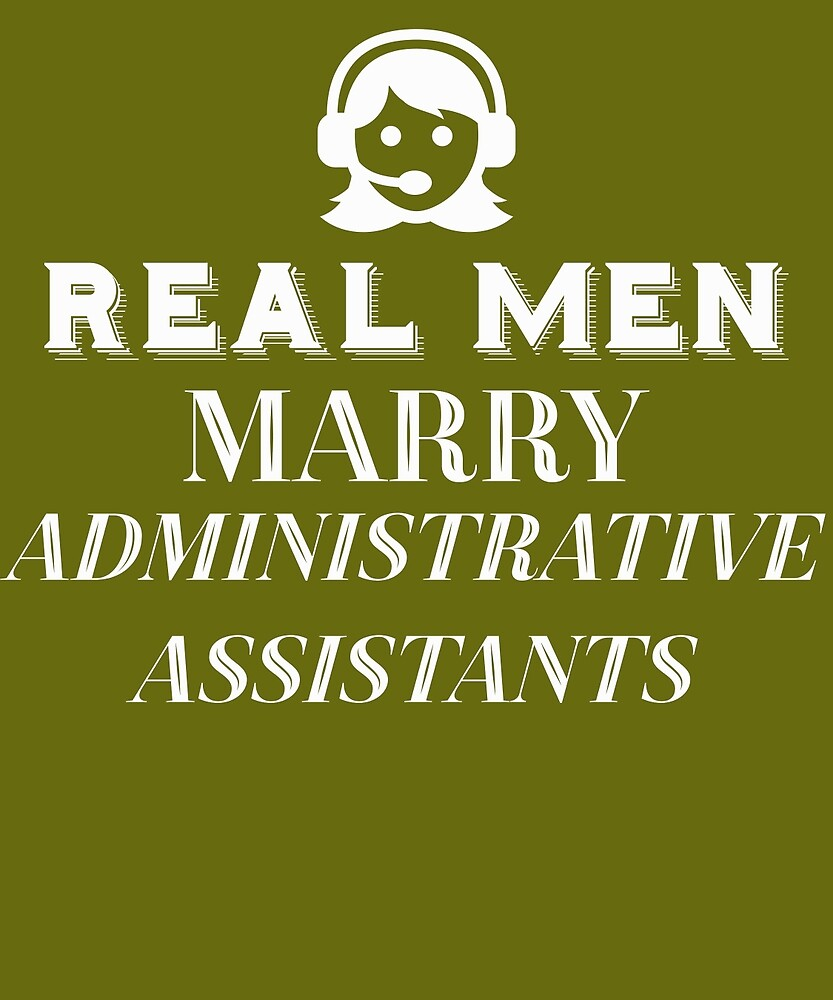 Real Men Marry Administrative Assistants  by AlwaysAwesome