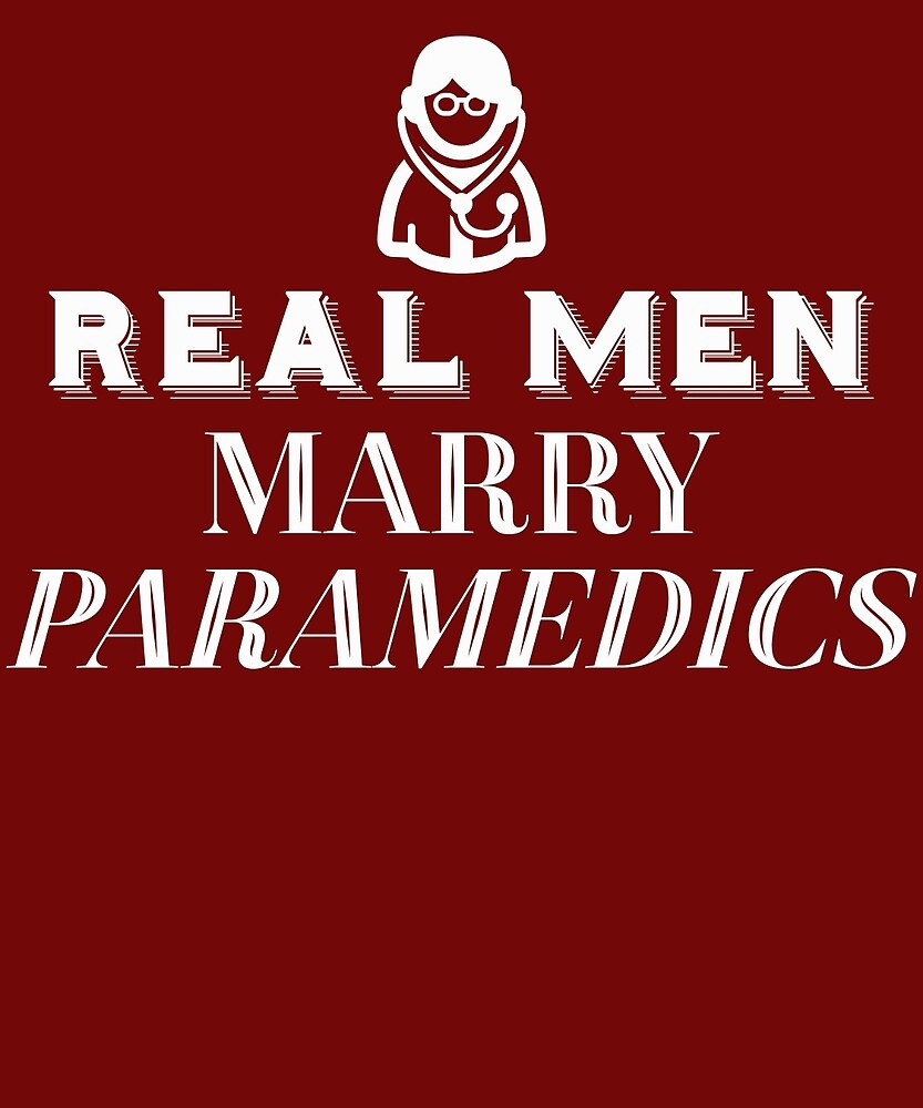 Real Men Marry Paramedics  by AlwaysAwesome