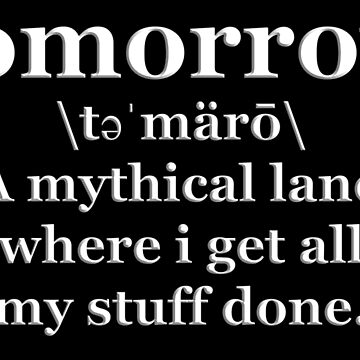 Tomorrow - Definition  by PETRIPRINTS