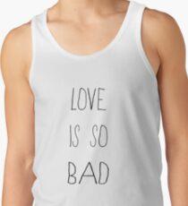 Love Is So Bad Tank Top