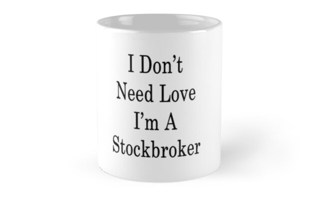 I Don't Need Love I'm A Stockbroker  by supernova23
