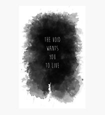 The Void Wants You to Live Photographic Print