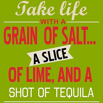 Fake life with a Grain of Salt a slice of lime, and a shot of Tequila by outSticht