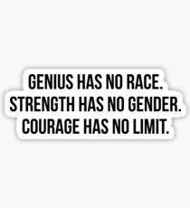 Genius has no race Strength has no gender Courage has no limit Sticker