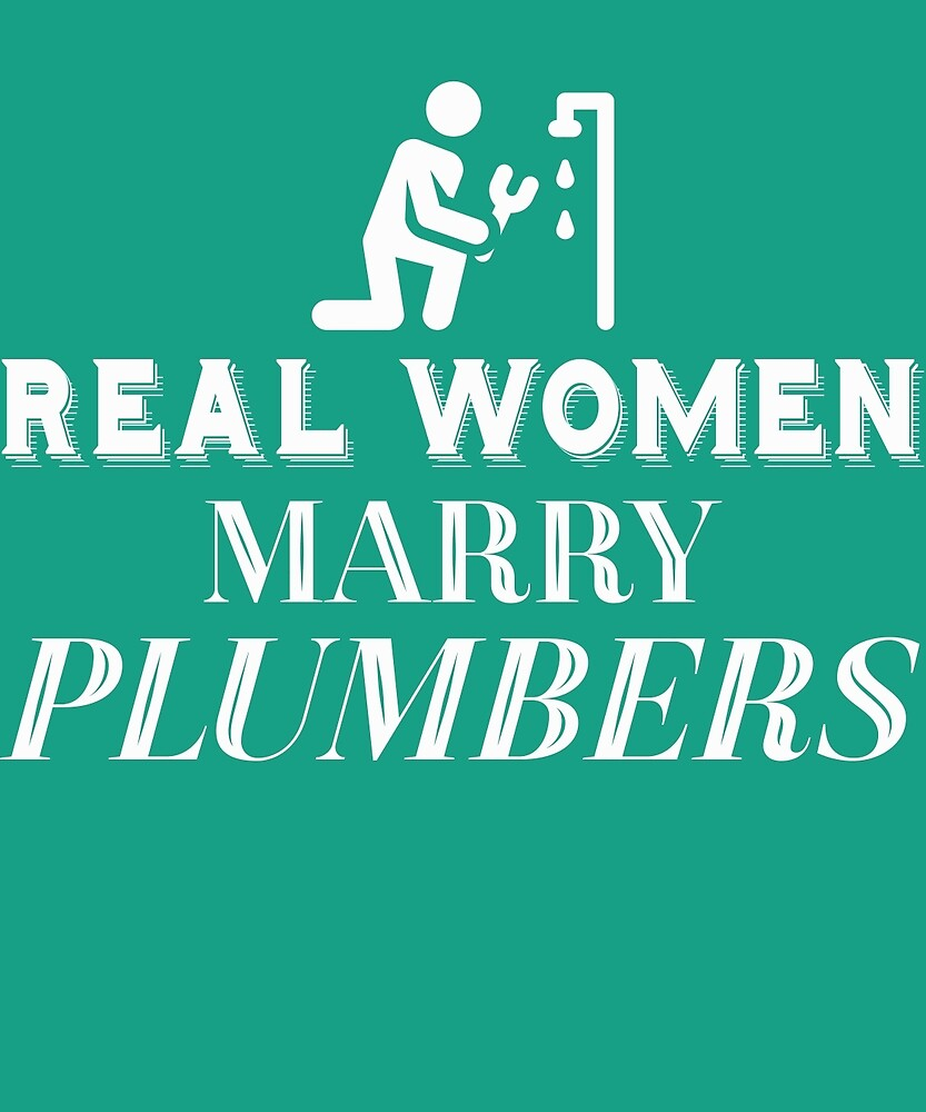 Real Women Marry Plumbers  by AlwaysAwesome