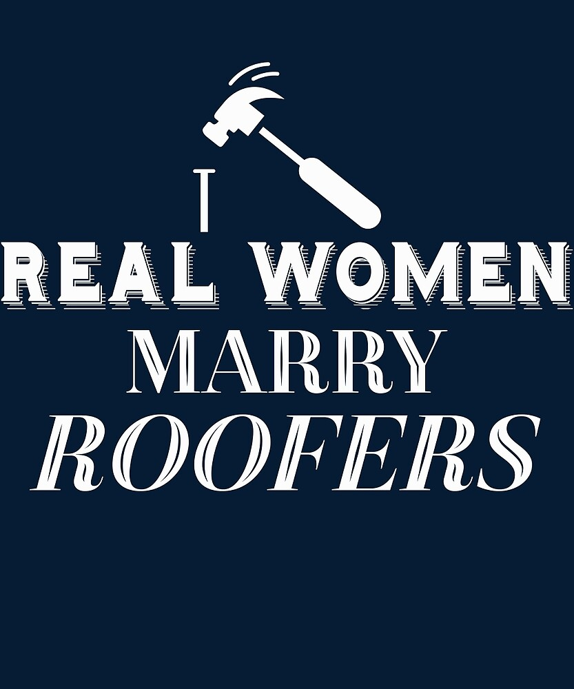 Real Women Marry Roofers  by AlwaysAwesome