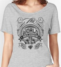 The World Belongs To Those Who Dream Women's Relaxed Fit T-Shirt