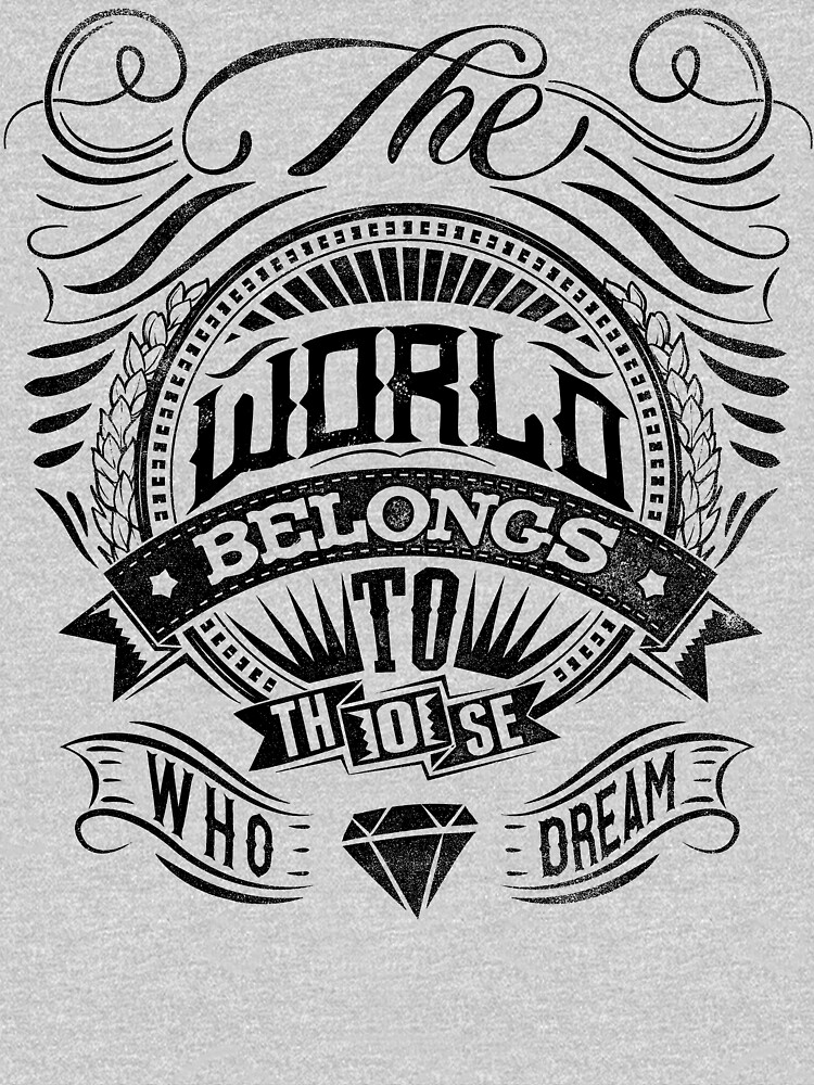 The World Belongs To Those Who Dream | Unisex T-Shirt