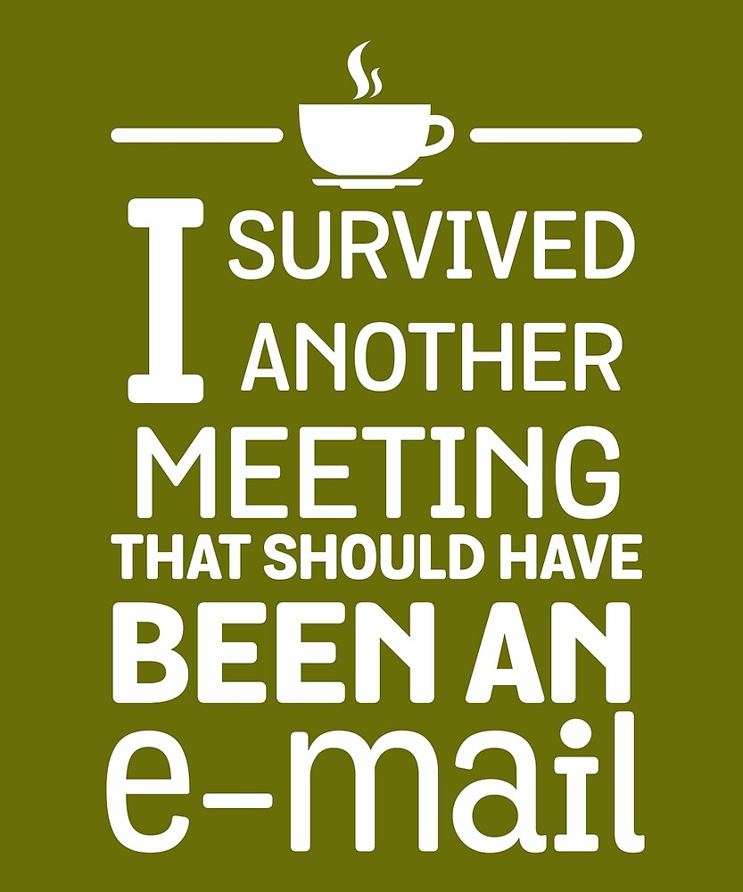 Survived Meeting Should Have Been Email  by AlwaysAwesome