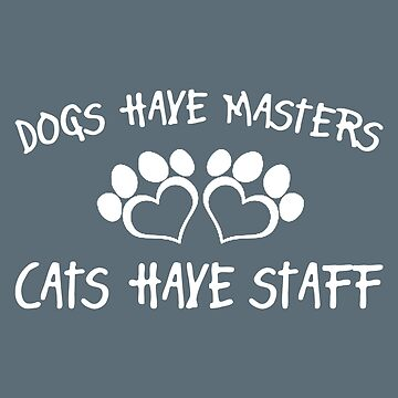 Dogs have masters cats have staff by outSticht