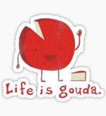 Life is gouda. (1) Sticker