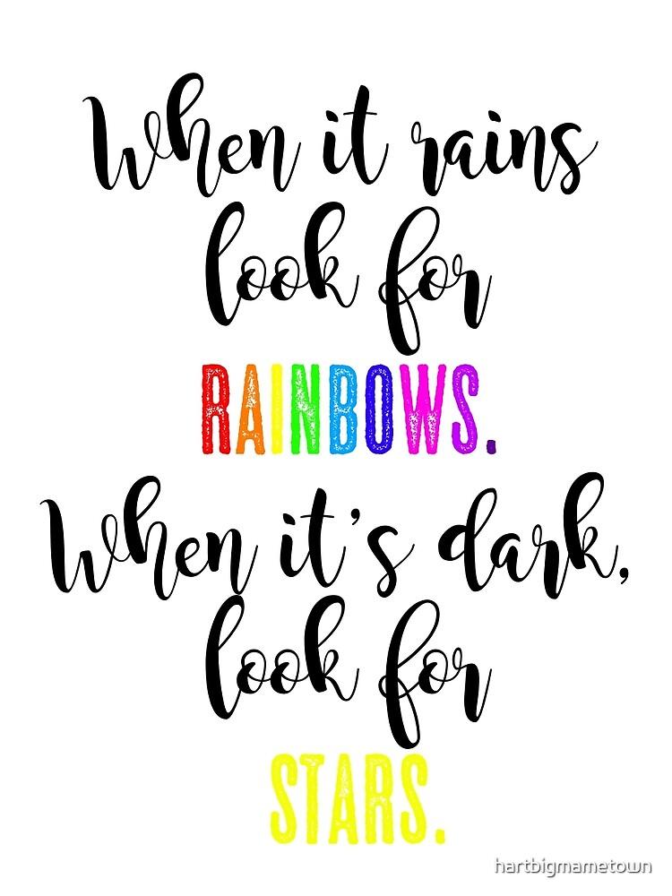 When it rains, look for rainbows, when it's dark, look for stars. by hartbigmametown