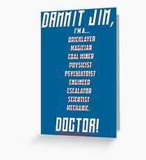 "Star Trek - Dammit Jim, I'm a Doctor - Doctor Leonard ""Bones"" McCoy Greeting Card"