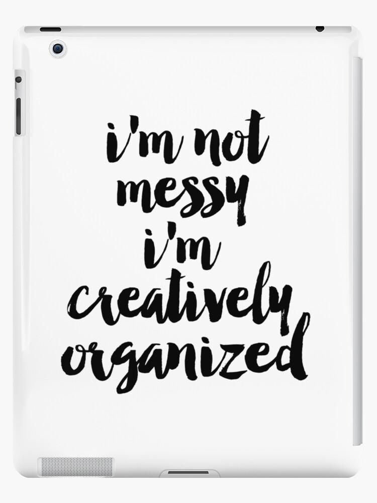 Ich bin nicht unordentlich ich bin kreativ organisierte Poster ...