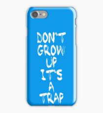 Dont Grow up its a trap by Aariv iPhone Case/Skin